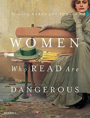 Women Who Read are Dangerous: Stefan Bollmann; Foreword-Karen Joy Fowler
