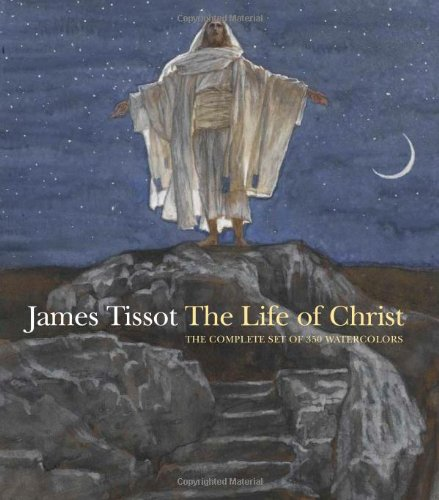 The Life of Christ -- the Complete Set of 350 Watercolors: Dolkart, Judith F. And Tissot, James