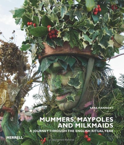 9781858945590: Mummers, Maypoles and Milkmaids: A Journey Through the English Ritual Year