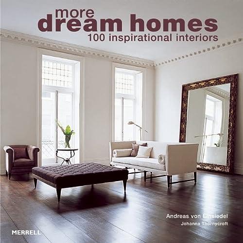 More Dream Homes: 100 Inspirational Interiors: Thornycroft, Johanna