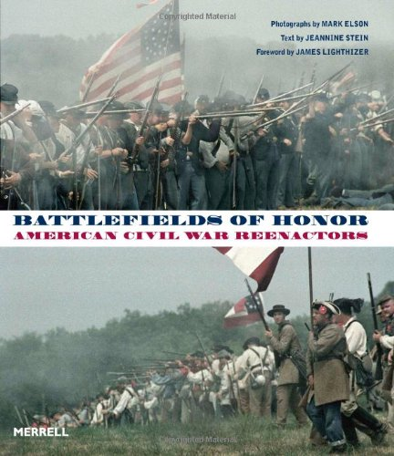 Battlefields of Honor: American Civil War Reenactors: Photographs by Mark