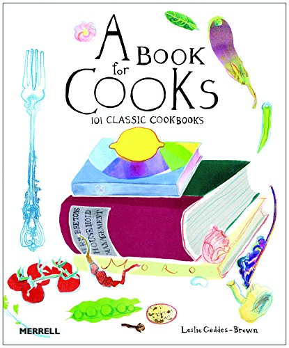 A Book for Cooks: 101 Classic Cookbooks: Geddes-Brown, Leslie