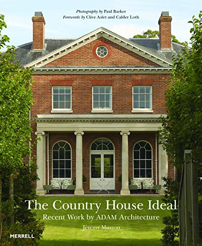 The Country House Ideal: Recent Work by Adam Architecture (Hardcover): Clive Aslet