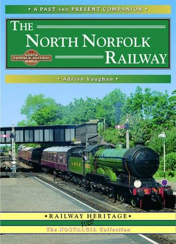 9781858951300: The North Norfolk Railway: A Nostalgic Trip Along the Whole Route from South Lynn to Cromer (Past & Present Companion)