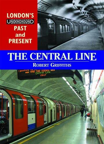 The Central Line (London's Underground Past and Present): Griffiths, Robert
