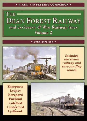 The Dean Forest Railway: And Former Severn and Wye Railway Lines: v. 2 (British Railways Past &...