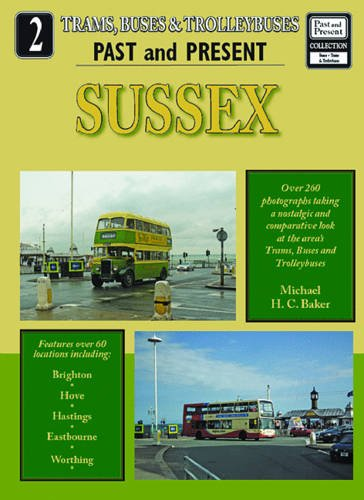 Sussex Past & Present (Buses, Trams & Trolleybuses Past & Present): Baker, Michael H. C...