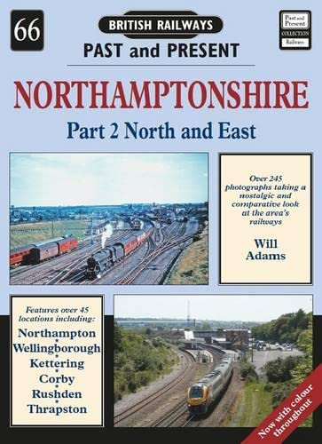 Northamptonshire: North and East 2 (British Railways Past & Present): Adams, William