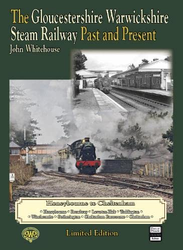 9781858952932: THE GLOUCESTERSHIRE WARWICKSHIRE STEAM RAILWAY Past and Present: Limited Edition Hardback