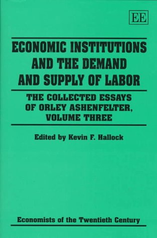 Economic Institutions and the Demand and Supply of Labor (Collected Essays of Orley Ashenfelter, ...