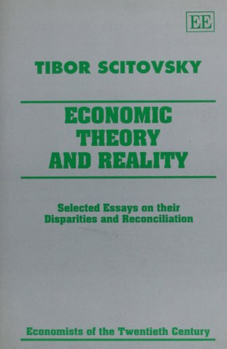 Economic Theory and Reality: Selected Essays on Their Disparities and Reconciliation (Economists of...