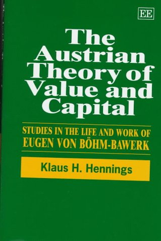 The Austrian Theory of Value and Capital: Hennings, Klaus/ Bohm-Bawerk, Eugen Von