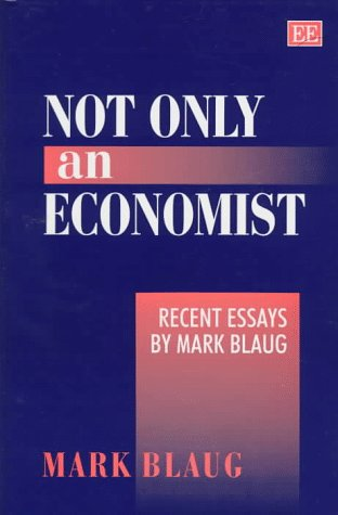 Not Only an Economist: Recent Essays by Mark Blaug: Mark Blaug