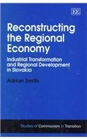 9781858986517: Reconstructing the Regional Economy: Industrial Transformation and Regional Development in Slovakia (Studies of Communism in Transition)