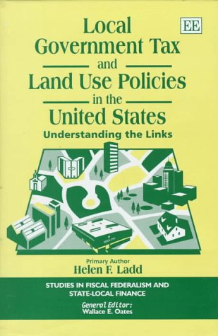 9781858986579: Local Government Tax and Land Use Policies in the United States: Understanding the Links (Studies in Fiscal Federalism and State-Local Finance)