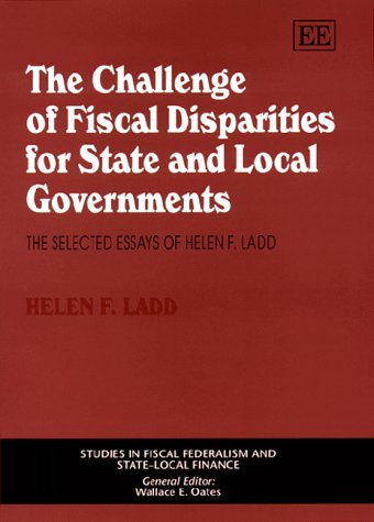 The Challenge of Fiscal Disparities for State and Local Governments: The Selected Essays of Helen F. Ladd (Studies in Fiscal Federalism and State-Local Finance) (1858986877) by Ladd, Helen F.