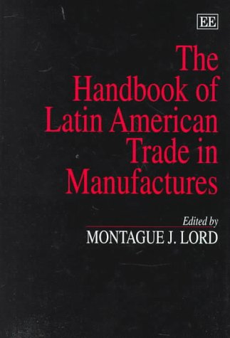 The Handbook of Latin American Trade in Manufactures (Hardcover): Montague J. Lord