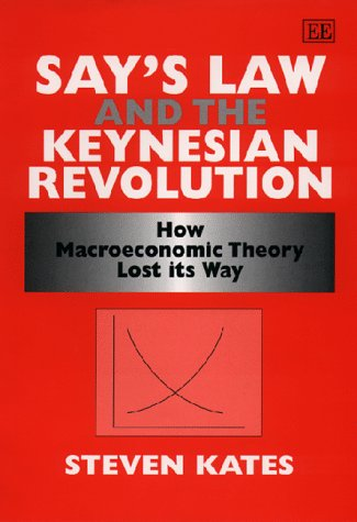 9781858987484: Say's Law and the Keynesian Revolution: How Macroeconomic Theory Lost Its Way