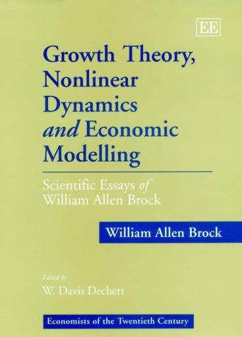 Growth Theory, Nonlinear Dynamics and Economic Modelling : Scientific Essays of William Allen Brock