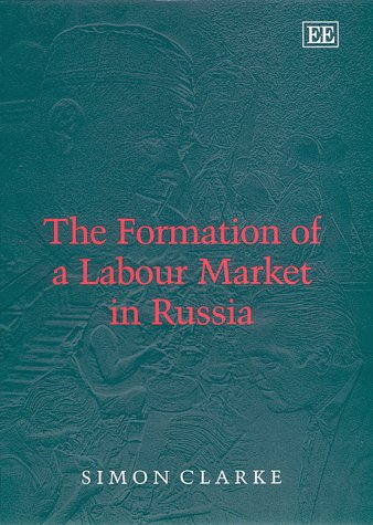 THE FORMATION OF A LABOUR MARKET IN RUSSIA.: Clarke, Simon.