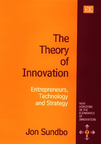 9781858988320: The Theory of Innovation: Entrepreneurs, Technology and Strategy (New Horizons in the Economics of Innovation Series)