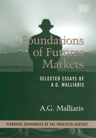 9781858988368: Foundations of Futures Markets: Selected Essays of A.G. Malliaris (Financial Economists of the Twentieth Century)