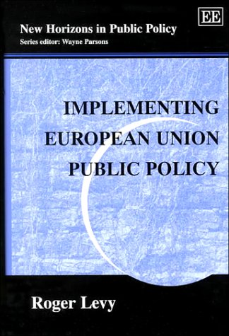 Implementing European Union Public Policy (New Horizons in Public Policy Series): Roger Levy