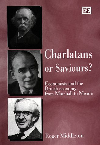 9781858989044: Charlatans or Saviours?: Economists and the British Economy from Marshall to Meade