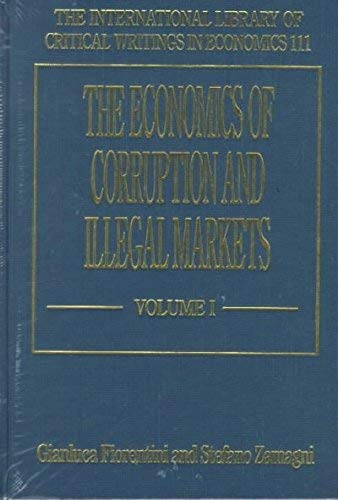 The Economics of Corruption and Illegal Markets (International Library of Critical Writings in ...
