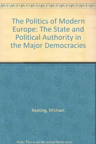 The Politics of Modern Europe: The State and Political Authority in the Major Democracies (1858989620) by Michael Keating