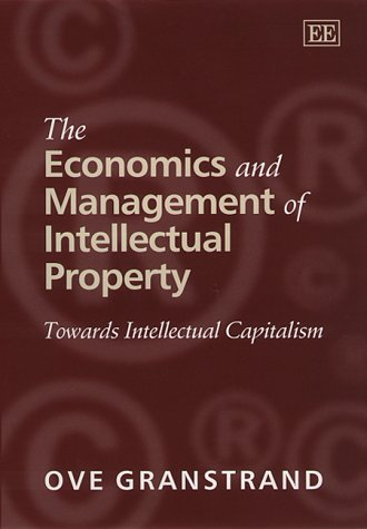 9781858989679: The Economics and Management of Intellectual Property: Towards Intellectual Capitalism
