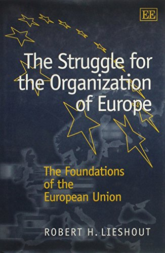 The Struggle for the Organization of Europe: The Foundations of the European Union: Lieshout, ...