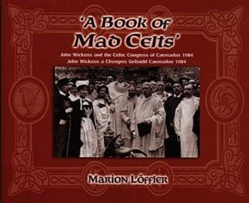 A Book of Mad Celts: John Wickens and the Celtic Congress of Caernaroon 1904 (English and Welsh ...