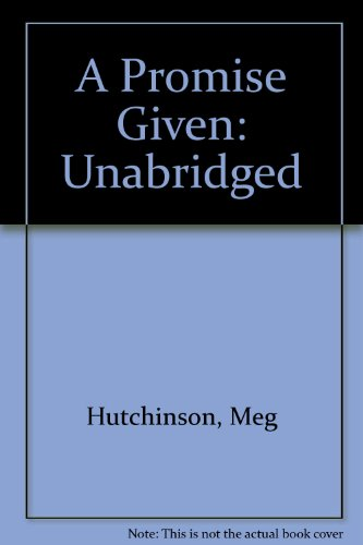 A Promise Given: Unabridged (1859033059) by Hutchinson, Meg