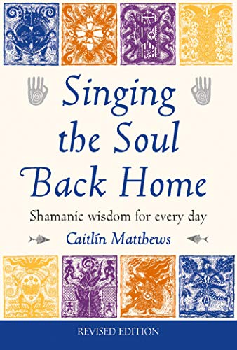 Singing the Soul Back Home: Shamanic Wisdom: Matthews, Caitlin