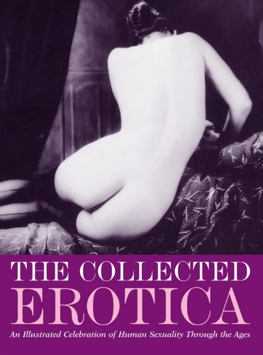 9781859062357: The Collected Erotica: An Illustrated Celebration of Human Sexuality Through the Ages (Erotic Art)