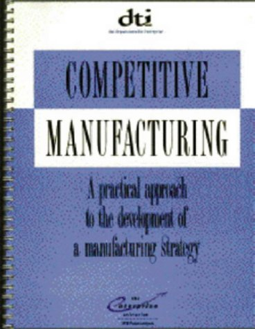 9781859070055: Competitive Manufacturing: A Practical Approach to the Development of a Manufacturing Strategy