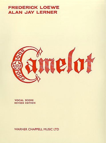 Camelot. Vocal Score.: Frederick Loewe (Music), Alan Jay Lerner (Book and Lyrics).