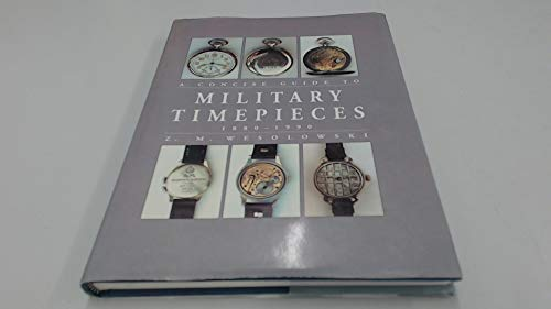 A Concise Guide to Military Timepieces 1880-1990