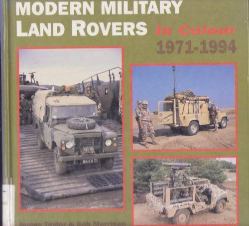 Modern Military Land Rovers in Colour: 1971-1994: Morrison, Bob, Taylor, James