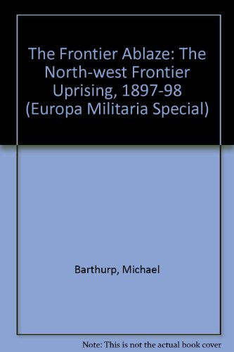 9781859150337: The Frontier Ablaze: The North-west Frontier Uprising, 1897-98 (Europa Militaria Special)