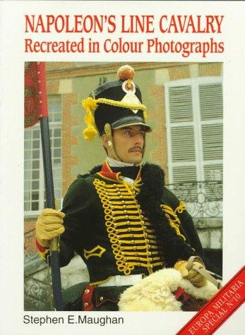 9781859150382: Napoleon's Line Cavalry: Recreated in Colour Photographs (Europa Militaria Special)