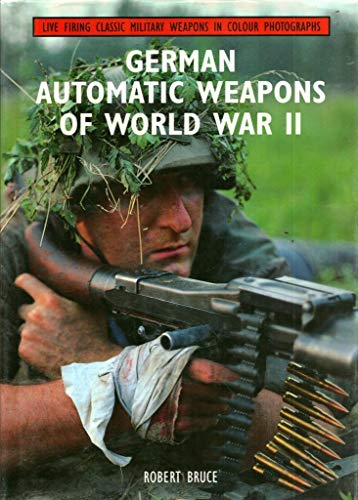 German Automatic Weapons of World War II.: BRUCE, Robert.