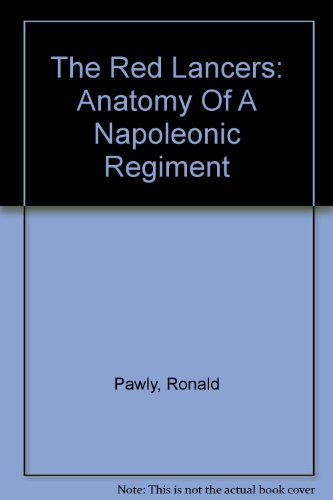 9781859150740: The Red Lancers: anatomy of a Napoleonic regiment