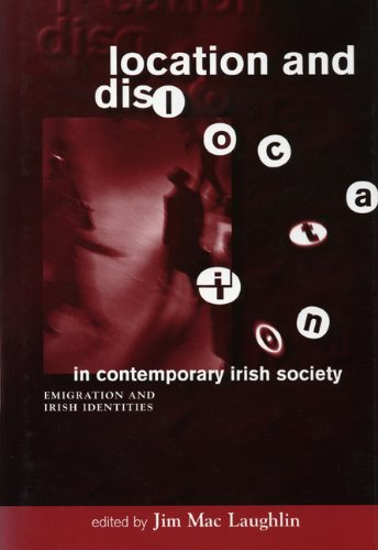 Location and Dislocation in Contemporary Irish Society : Perspectives on Irish Emmigration and Ir...