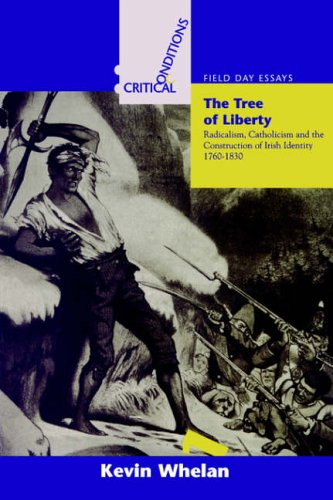Tree of Liberty: : Radicalism, Catholicism and Construction of Identity, 1760-1830 (Critical Cond...