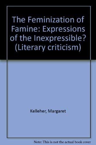The Feminization of Famine: Expressions of the Inexpressible? (Hardback): Margaret Kelleher