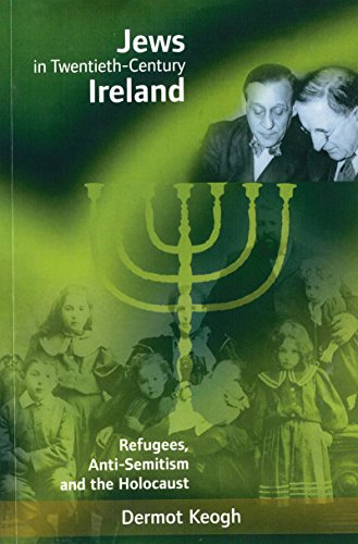 Jews in Twentieth-Century Ireland. Refugees, Anti-Semitism and the Holocaust.
