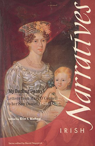 9781859181737: My Darling Danny: Letters from Mary O'Connell to Her Son Daniel, 1830-1832 (Irish Narrative Series)