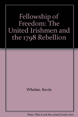 9781859182109: Fellowship of Freedom: The United Irishmen and the 1798 Rebellion
